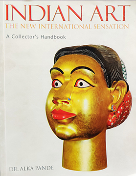 Indian Art: The New International Sensation, The Collector's Handbook, Manjul Publishing House, Bhopal – 2009