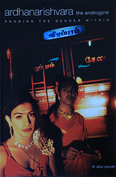Ardhanarisvara: The Androgyny Probing the Gender Within, Rupa Books, New Delhi – 2004