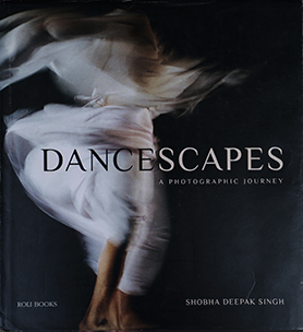Dancescapes: A Photographic Journey – Curated and Edited by Dr. Alka Pande, Roli Books, New Delhi – 2013