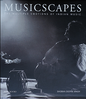 Musicscapes: The Multiple Emotions of Indian Music – Curated and Edited by Dr. Alka Pande, Roli Books, New Delhi – 2016