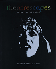Theatrescapes: Experience Rasas – Edited by Dr. Alka Pande – 2014